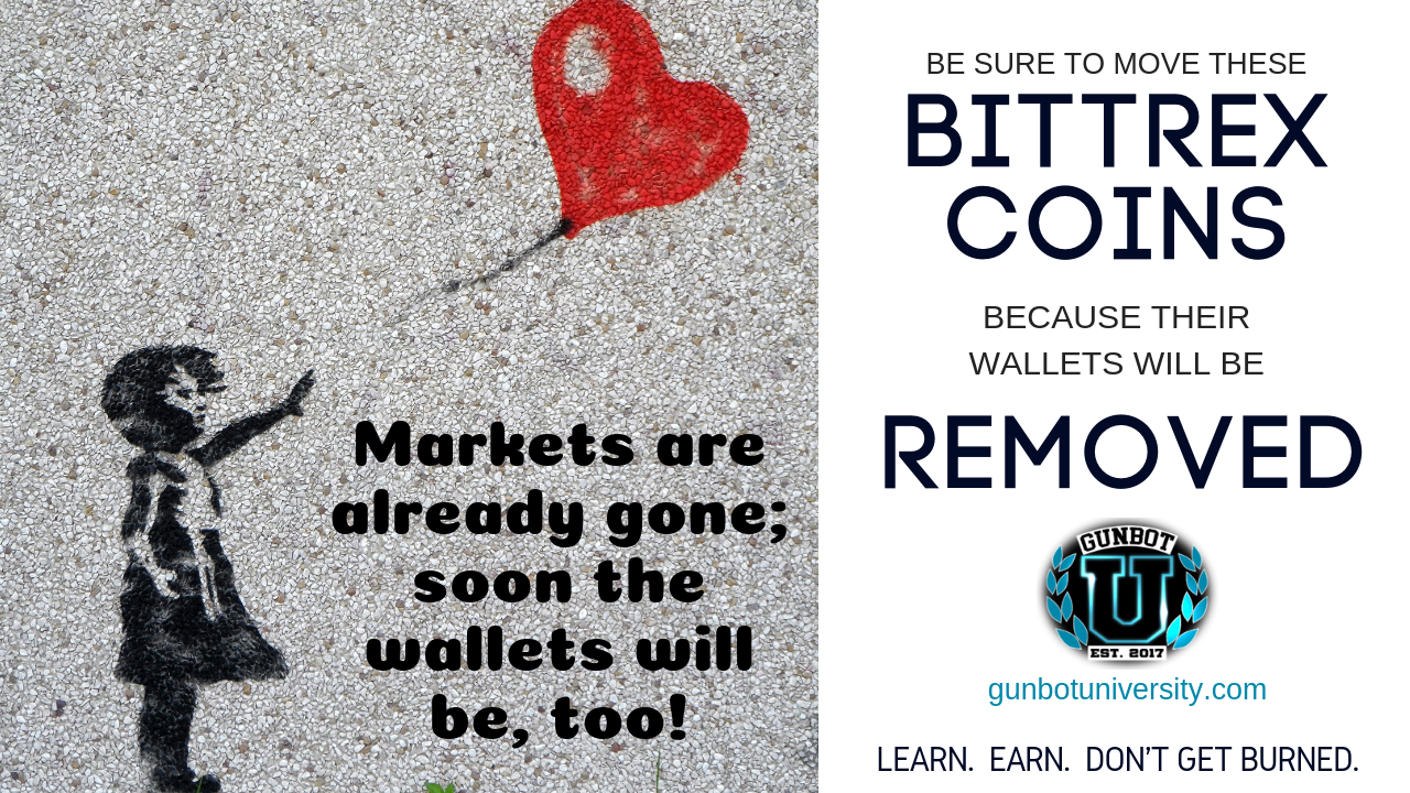 Markets are already gone; soon the wallets will be, too. Be sure to move these bittrex coins because their wallets will be removed.