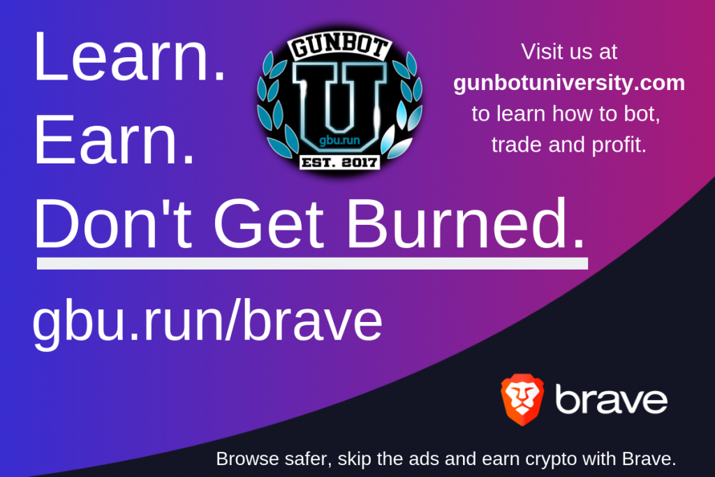 Learn. Earn. Don't Get Burned. Visit us at gbu.run/brave to learn about botting, trading and staying safe with crypto.